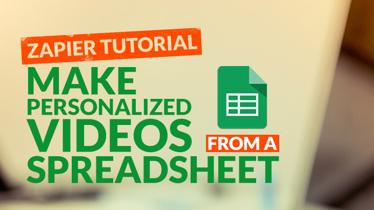 Zapier tutorial: how to make personalized videos from spreadsheet