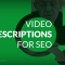 How to write effective video description to improve SEO