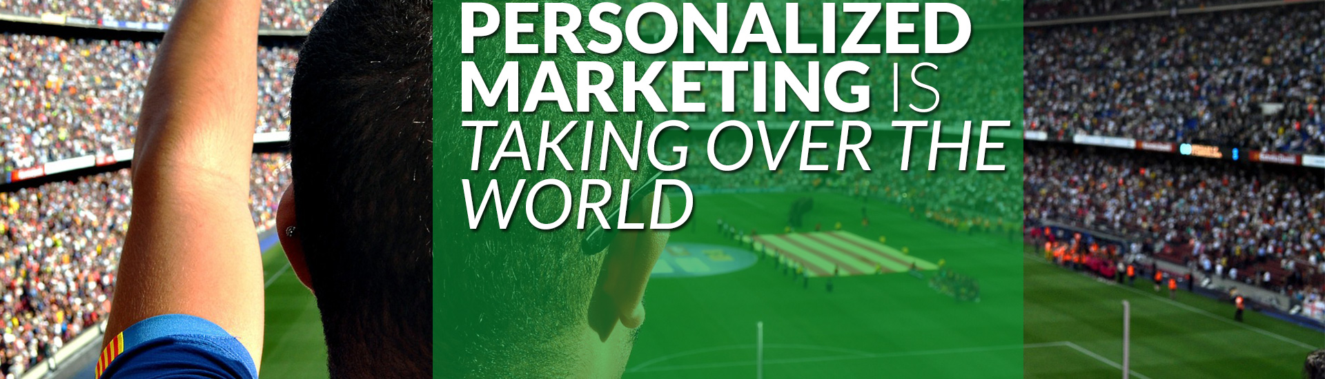 How personalized marketing is taking over the world